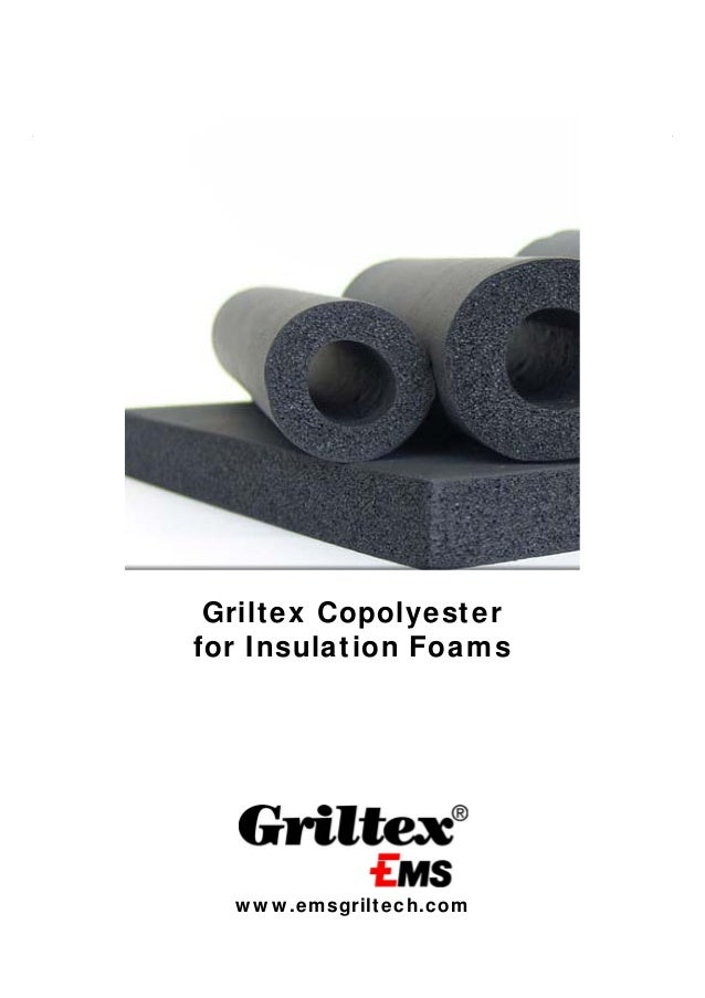Griltex Copolyester for Insulation Foams  www.emsgriltech.com 1