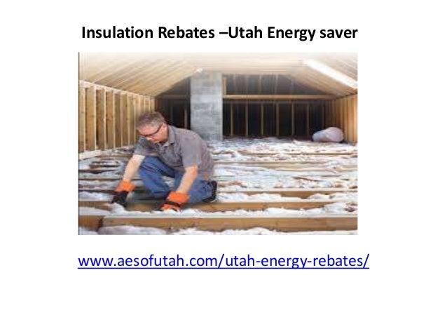 Insulation Rebates –Utah Energy saver www.aesofutah.com/utah-energy-rebates/