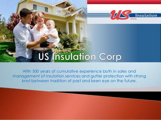 With 500 years of cumulative experience both in sales andmanagement of insulation services and gutter protection with stro...