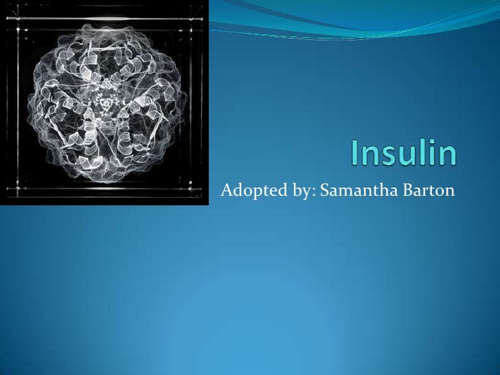 Insulin<br />Adopted by: Samantha Barton<br />