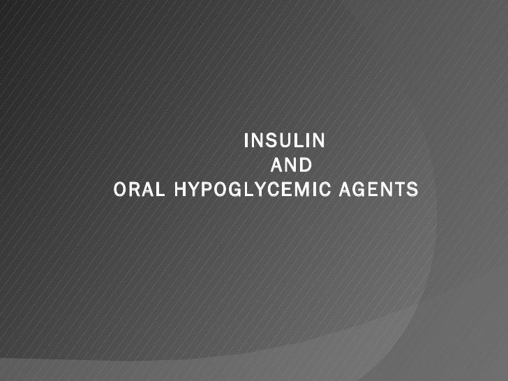 INSULIN   AND  ORAL HYPOGLYCEMIC AGENTS