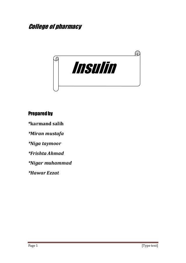 [Type text]Page 1 College of pharmacy Insulin Prepared by *karmand salih *Miran mustafa *Niga taymoor *Frishta Ahmad *Niga...