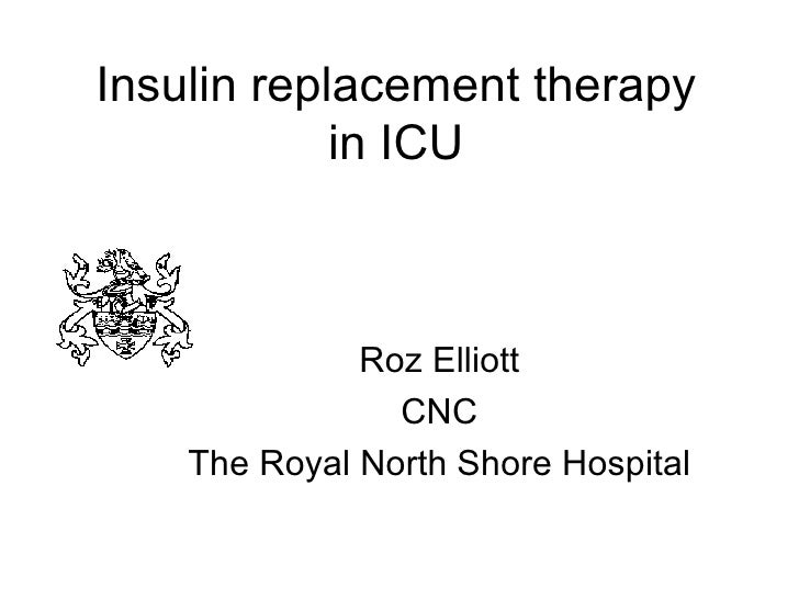 Insulin replacement therapy in ICU Roz Elliott CNC The Royal North Shore Hospital