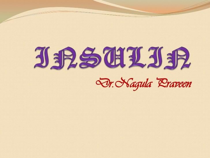 INSULIN<br />Dr.Nagula Praveen<br />
