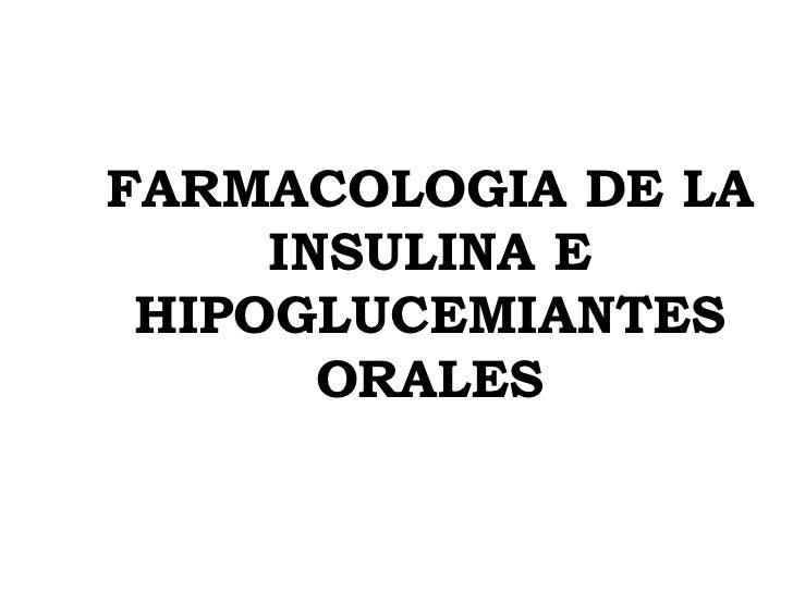 FARMACOLOGIA DE LA INSULINA E HIPOGLUCEMIANTES ORALES