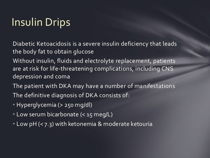 Insulin DripsDiabetic Ketoacidosis is a severe insulin deficiency that leadsthe body fat to obtain glucoseWithout insulin,...