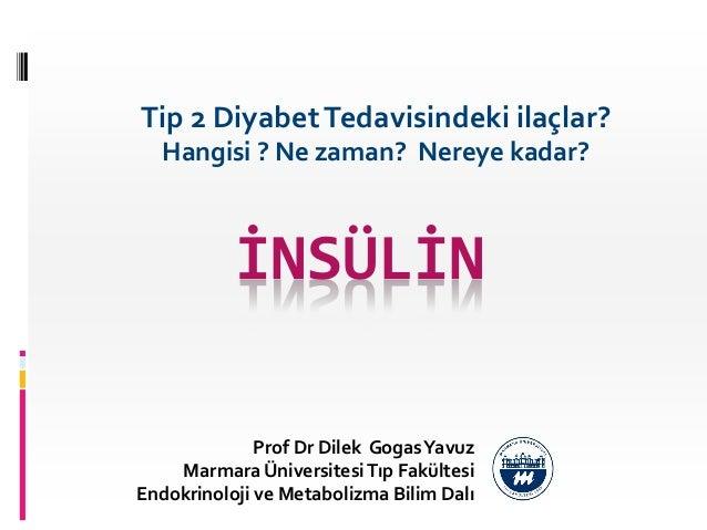 İNSÜLİN Prof Dr Dilek GogasYavuz Marmara ÜniversitesiTıp Fakültesi Endokrinoloji ve Metabolizma Bilim Dalı Tip 2 DiyabetTe...