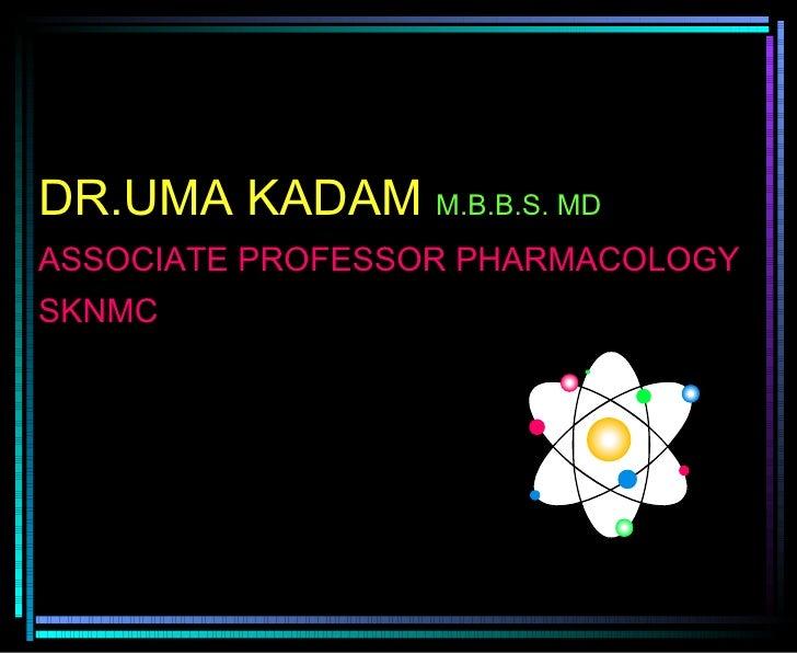DR.UMA KADAM  M.B.B.S. MD ASSOCIATE PROFESSOR PHARMACOLOGY SKNMC DR.UMA K.