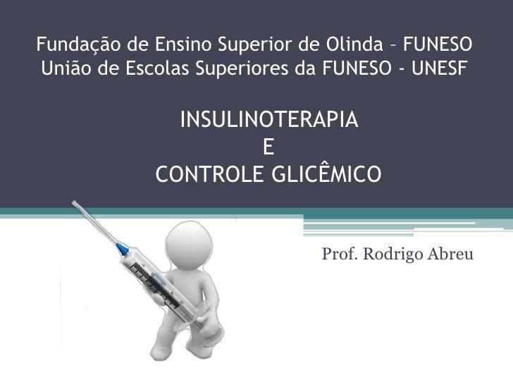 Fundação de Ensino Superior de Olinda – FUNESOUnião de Escolas Superiores da FUNESO - UNESF              INSULINOTERAPIA  ...