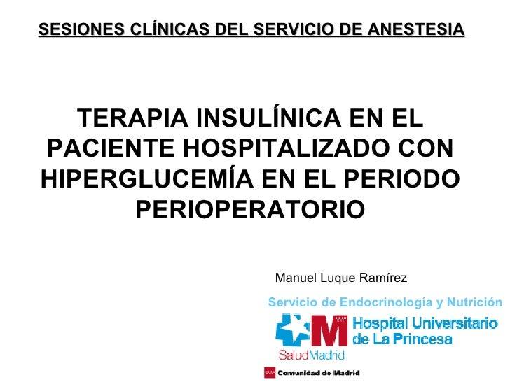 Manuel Luque Ramírez SESIONES CLÍNICAS DEL SERVICIO DE ANESTESIA TERAPIA INSULÍNICA EN EL PACIENTE HOSPITALIZADO CON HIPER...