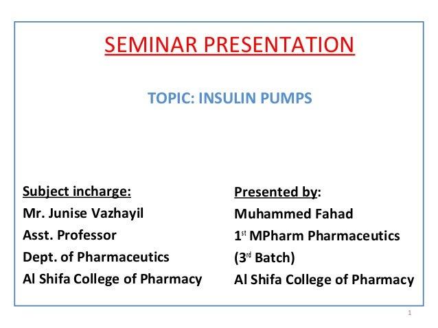 SEMINAR PRESENTATIONTOPIC: INSULIN PUMPSSubject incharge:Mr. Junise VazhayilAsst. ProfessorDept. of PharmaceuticsAl Shifa ...