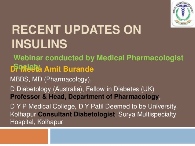 RECENT UPDATES ON INSULINS Dr Meeta Amit Burande MBBS, MD (Pharmacology), D Diabetology (Australia), Fellow in Diabetes (U...