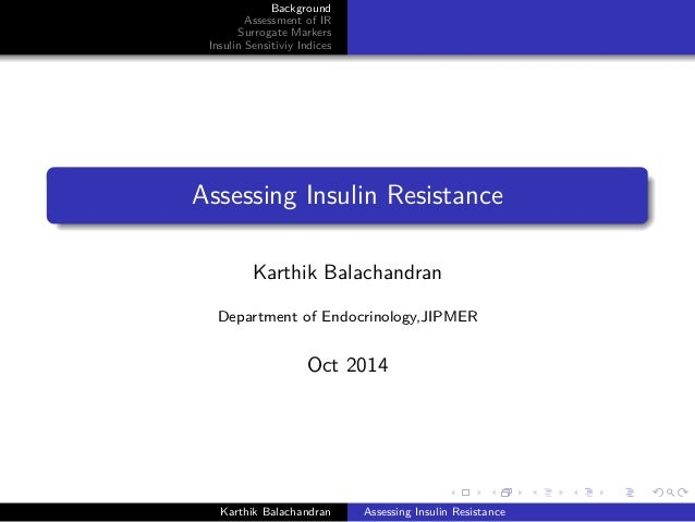 Background  Assessment of IR  Surrogate Markers  Insulin Sensitiviy Indices  Assessing Insulin Resistance  Karthik Balacha...