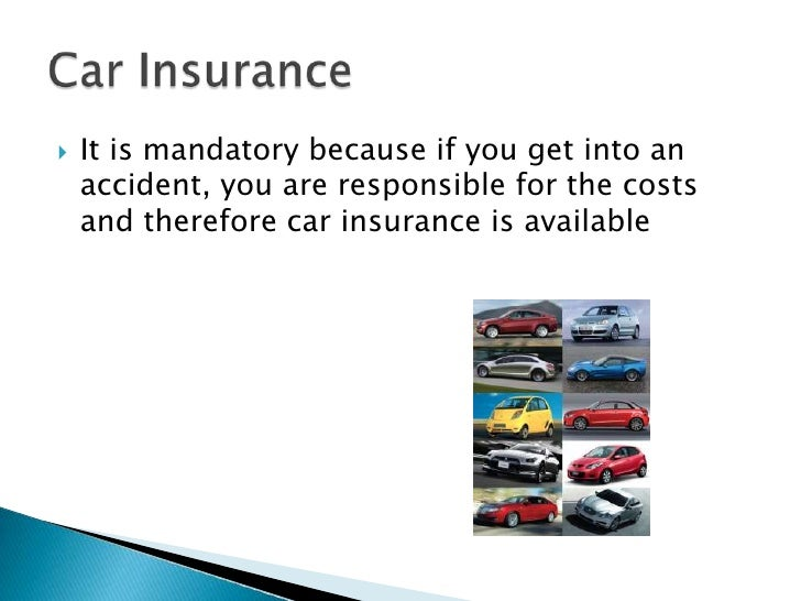    It is mandatory because if you get into an     accident, you are responsible for the costs     and therefore car insur...