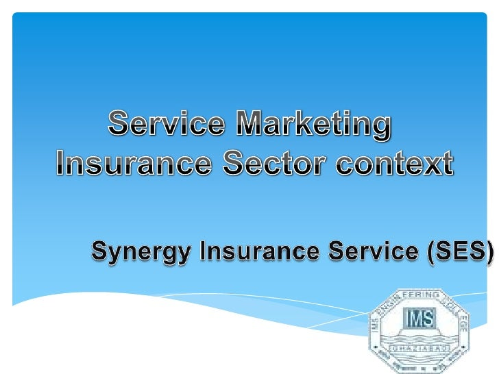 Service Marketing  Insurance Sector context<br />Synergy Insurance Service (SES)<br />