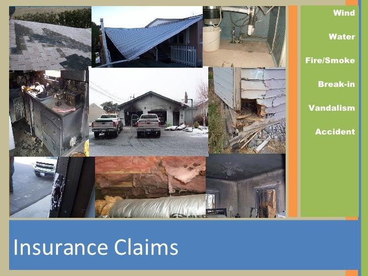 <ul><li>Insurance Claims </li></ul><ul><li>Wind </li></ul><ul><li>Water </li></ul><ul><li>Fire/Smoke </li></ul><ul><li>Bre...