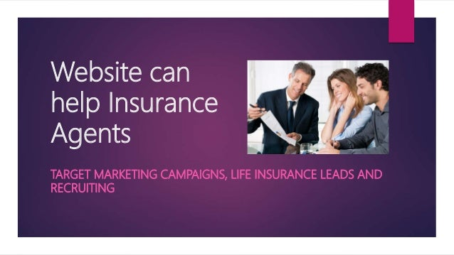 Website can help Insurance Agents TARGET MARKETING CAMPAIGNS, LIFE INSURANCE LEADS AND RECRUITING