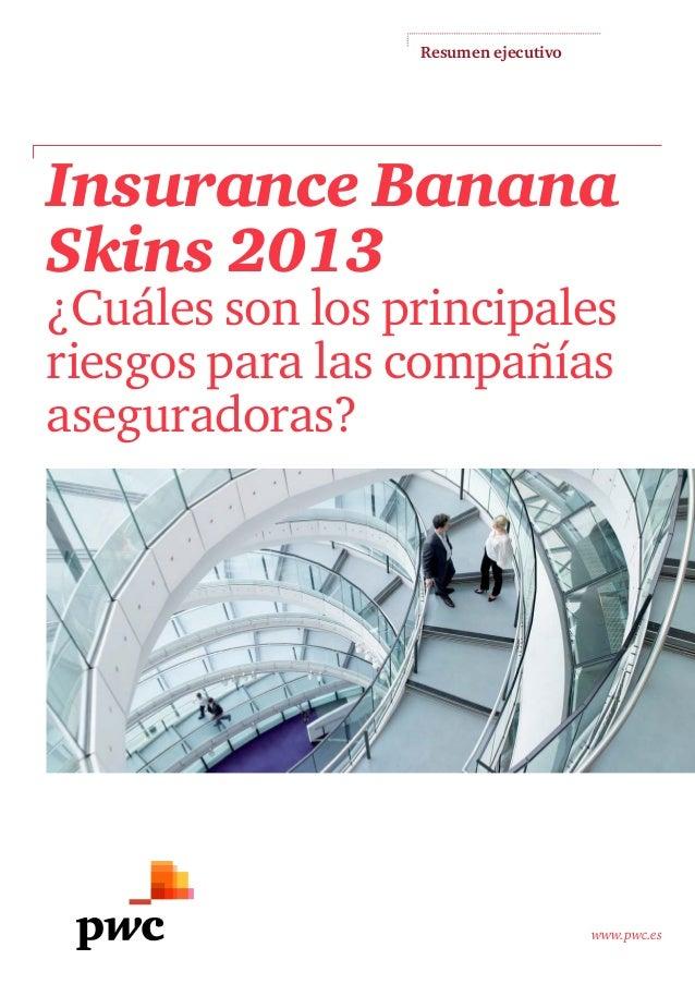 www.pwc.es Insurance Banana Skins 2013 ¿Cuáles son los principales riesgos para las compañías aseguradoras? Resumen ejecut...