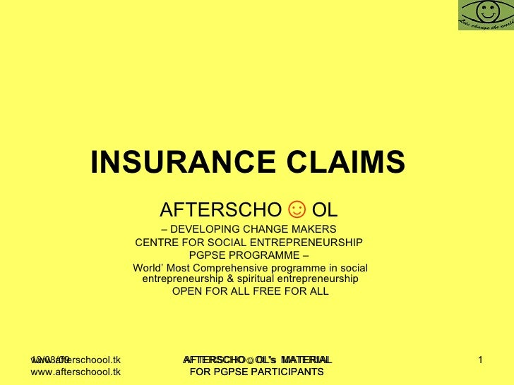 INSURANCE CLAIMS  AFTERSCHO ☺ OL   –  DEVELOPING CHANGE MAKERS  CENTRE FOR SOCIAL ENTREPRENEURSHIP  PGPSE PROGRAMME –  Wor...