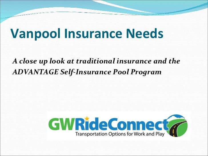 Vanpool Insurance Needs <ul><li>A close up look at traditional insurance and the  </li></ul><ul><li>ADVANTAGE Self-Insuran...