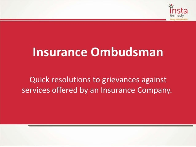 Insurance Ombudsman Quick resolutions to grievances against services offered by an Insurance Company.
