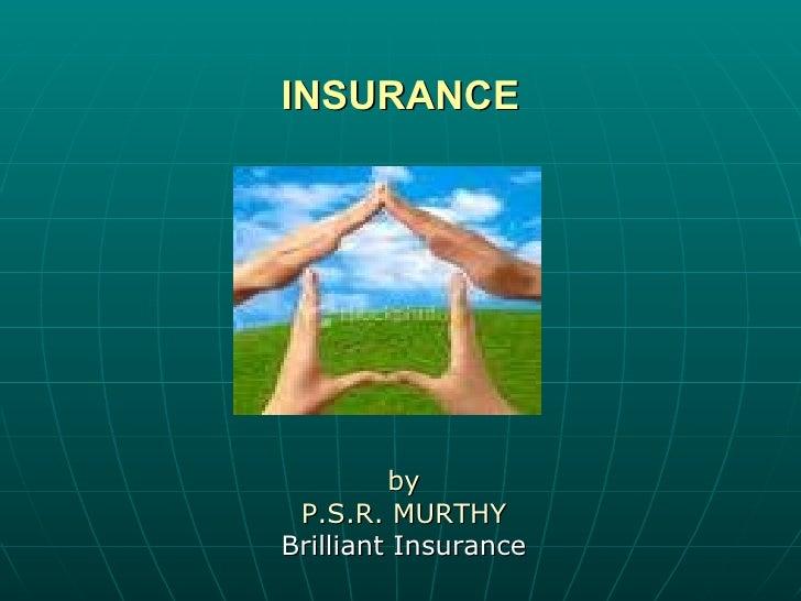 INSURANCE <ul><li>by </li></ul><ul><li>P.S.R. MURTHY </li></ul><ul><li>Brilliant Insurance </li></ul>