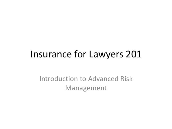 Insurance for Lawyers 201<br />Introduction to Advanced Risk Management<br />