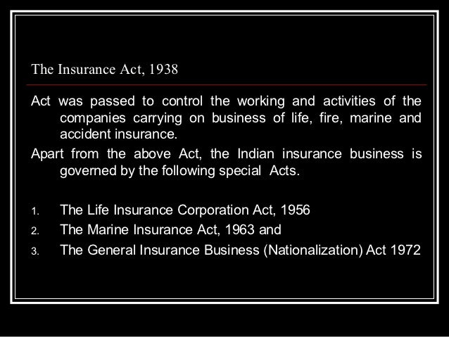 The Insurance Act, 1938Act was passed to control the working and activities of the    companies carrying on business of li...