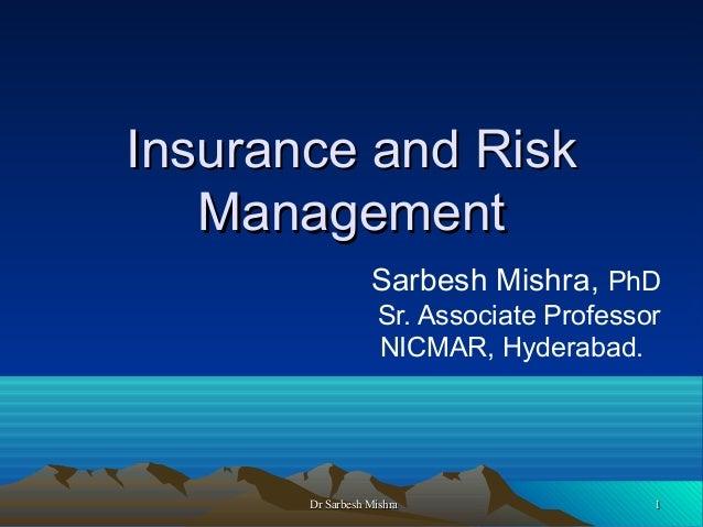 Insurance and Risk Management Sarbesh Mishra, PhD Sr. Associate Professor NICMAR, Hyderabad.  Dr Sarbesh Mishra  1