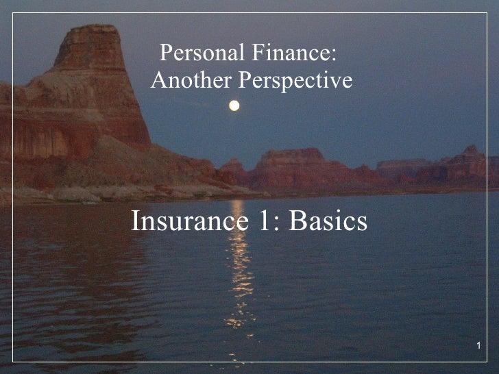 Personal Finance:  Another Perspective <ul><li>Insurance 1: Basics </li></ul>