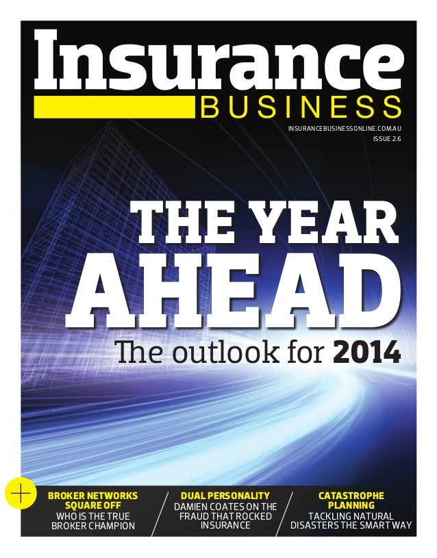 INSURANCEBUSINESSONLINE.COM.AU ISSUE 2.6  THE YEAR  AHEAD The outlook for 2014  BROKER NETWORKS SQUARE OFF WHO IS THE TRUE...