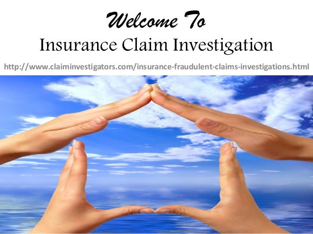 Welcome ToInsurance Claim Investigationhttp://www.claiminvestigators.com/insurance-fraudulent-claims-investigations.html
