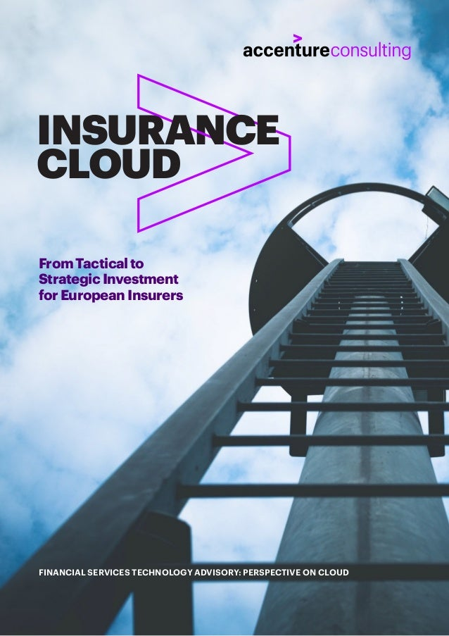 INSURANCE CLOUD FINANCIAL SERVICES TECHNOLOGY ADVISORY: PERSPECTIVE ON CLOUD From Tactical to Strategic Investment for Eur...