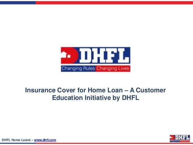 Insurance Cover for Home Loan – A Customer Education Initiative by DHFL DHFL Home Loans – www.dhfl.com