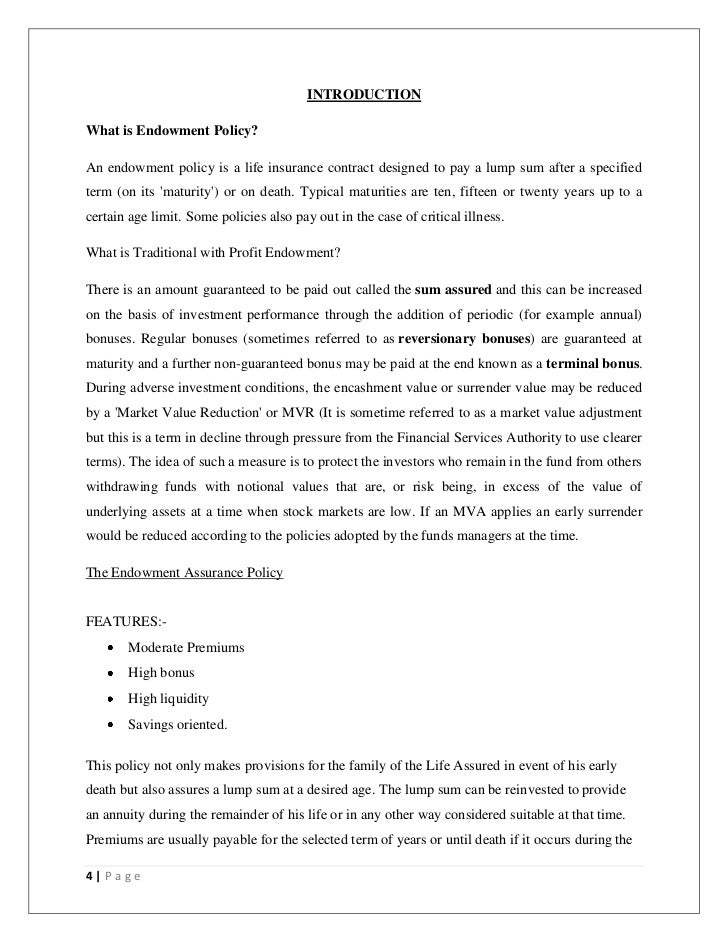 INTRODUCTIONWhat is Endowment Policy?An endowment policy is a life insurance contract designed to pay a lump sum after a s...