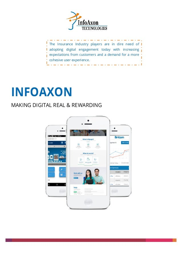 INFOAXON MAKING DIGITAL REAL & REWARDING The Insurance Industry players are in dire need of adopting digital engagement to...