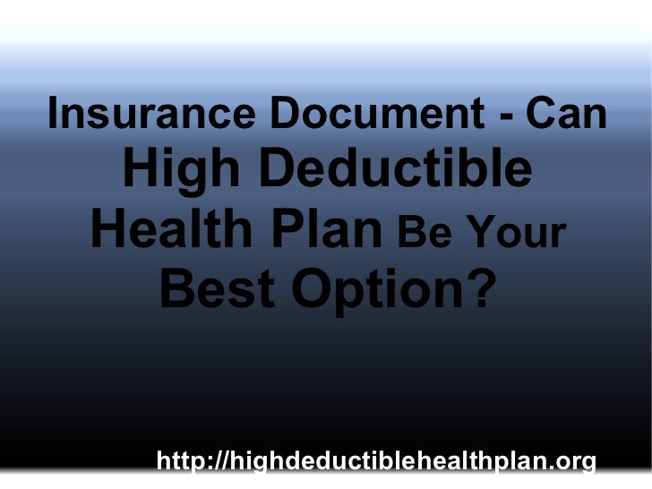 Insurance Document - Can   High Deductible Health Plan  Be Your  Best Option?