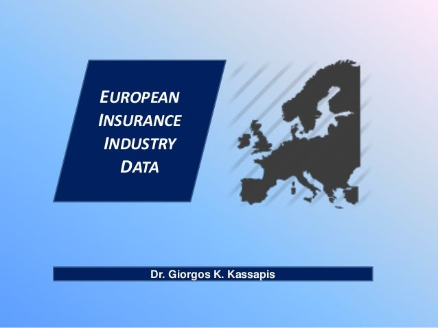 Dr. Giorgos K. Kassapis EUROPEAN INSURANCE INDUSTRY DATA
