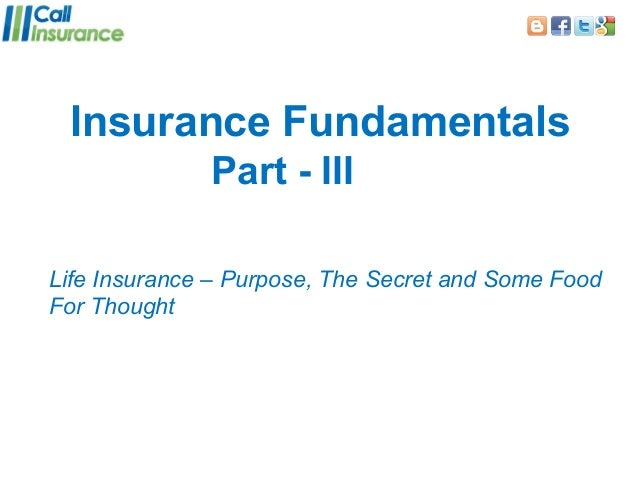 Insurance Fundamentals              Part - IIILife Insurance – Purpose, The Secret and Some FoodFor Thought