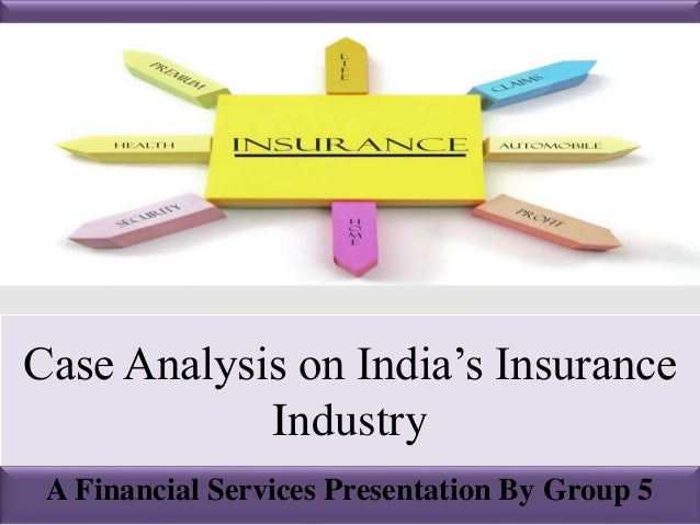 Case Analysis on India's Insurance Industry A Financial Services Presentation By Group 5