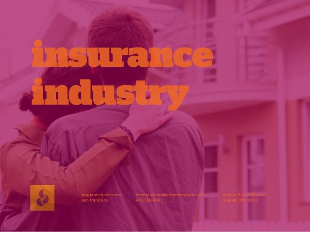 insurance industry propanestudio.com san francisco  newbusiness@propanestudio.com 415.550.8692  private & confidential augu...