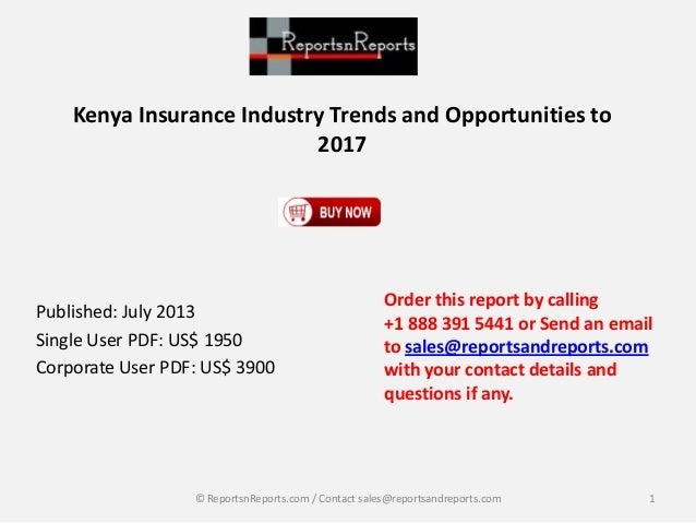 Kenya Insurance Industry Trends and Opportunities to 2017 Published: July 2013 Single User PDF: US$ 1950 Corporate User PD...