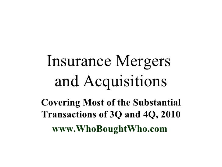 Insurance Mergers  and Acquisitions Covering Most of the Substantial Transactions of 3Q and 4Q, 2010 www.WhoBoughtWho.com