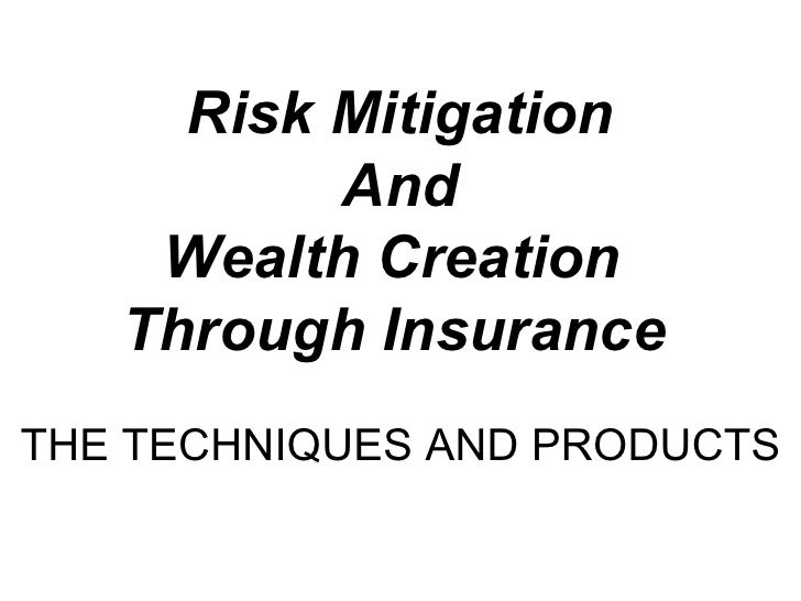 Risk Mitigation  And  Wealth Creation  Through Insurance   THE TECHNIQUES AND PRODUCTS