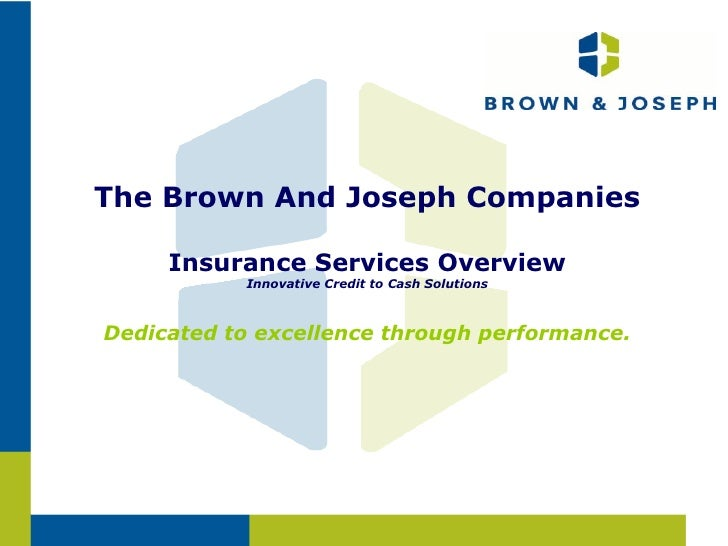 The Brown And Joseph Companies Insurance Services Overview Innovative Credit to Cash Solutions Dedicated to excellence thr...