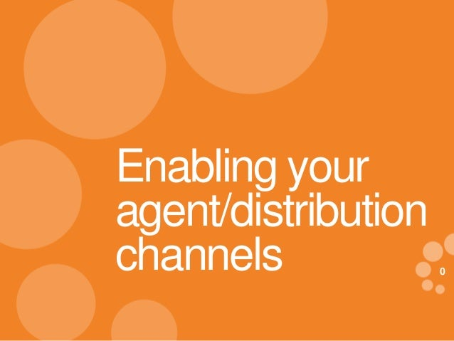 Enabling your agent/distribution channels eDynamic, Thursday, February 20, 2014  0