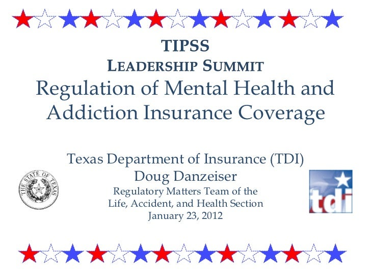Regulation of Mental Health and Addiction Insurance Coverage   Texas Department of Insurance (TDI)            Doug Danzeis...