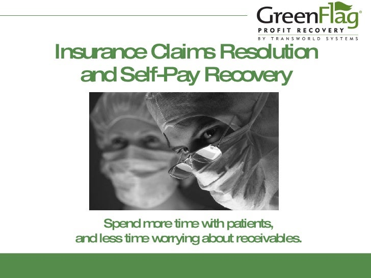 Insurance Claims Resolution and Self-Pay Recovery Spend more time with patients, and less time worrying about receivables.