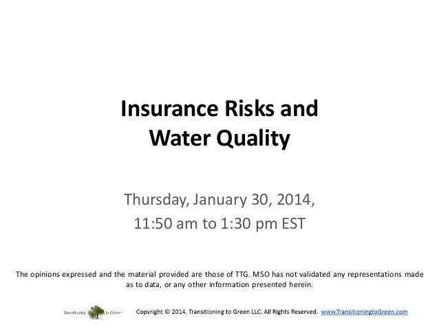 Insurance Risks and Water Quality Thursday, January 30, 2014, 11:50 am to 1:30 pm EST The opinions expressed and the mater...