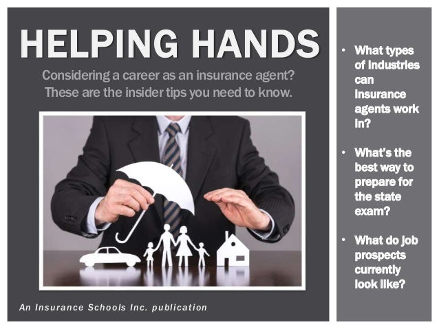 An Insurance Schools Inc. publication HELPING HANDS Consideringa career as an insurance agent? These are the insider tips ...